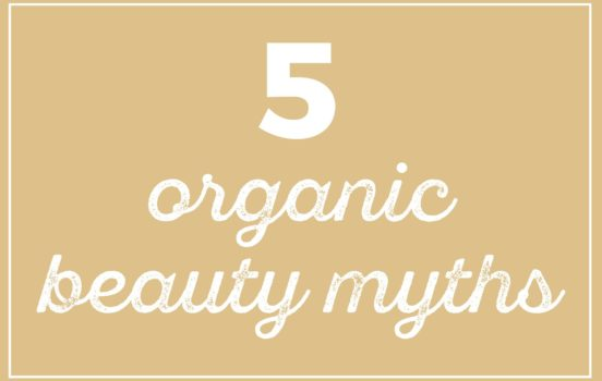 5 Myths About Green & Organic Beauty