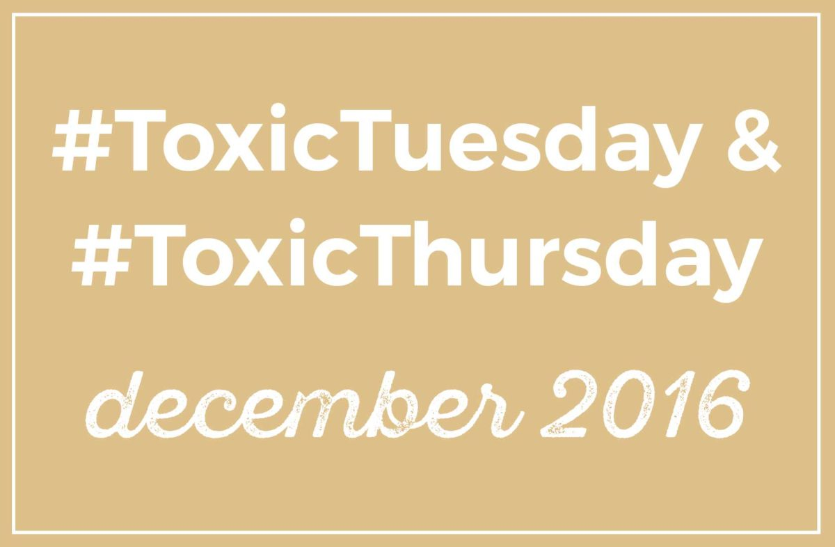 #ToxicThursday & #ToxicTuesday Roundup: December 2016