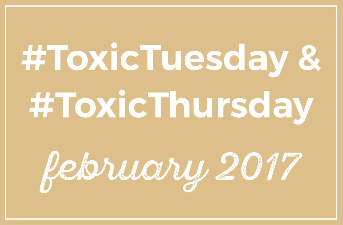 #ToxicTuesday & #ToxicThursday Roundup: February 2017