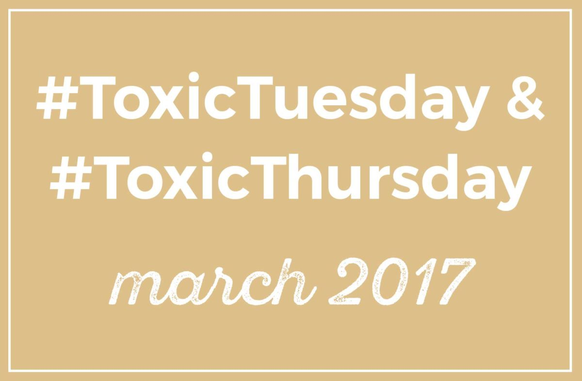 #ToxicTuesday & #ToxicThursday Roundup: March 2017