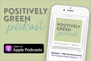 Positively Green Podcast