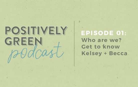 [Episode 01] Positively Green Podcast: Get to Know Kelsey + Becca