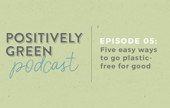[Podcast Episode 05] Five Easy Ways to Go Plastic-Free for Good