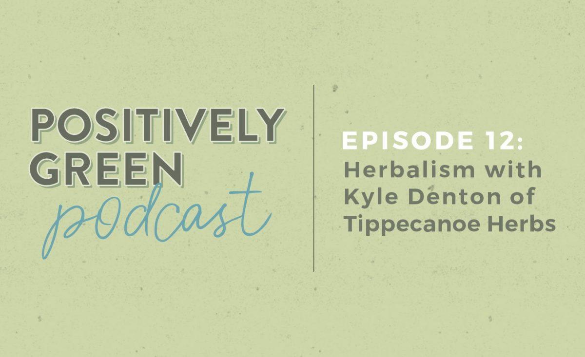 [Podcast Episode 12] Herbalism with Kyle Denton of Tippecanoe Herbs