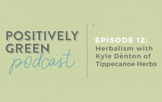[Podcast Episode 12] Herbalism with Kyle Denton of Tippecanoe Herbs