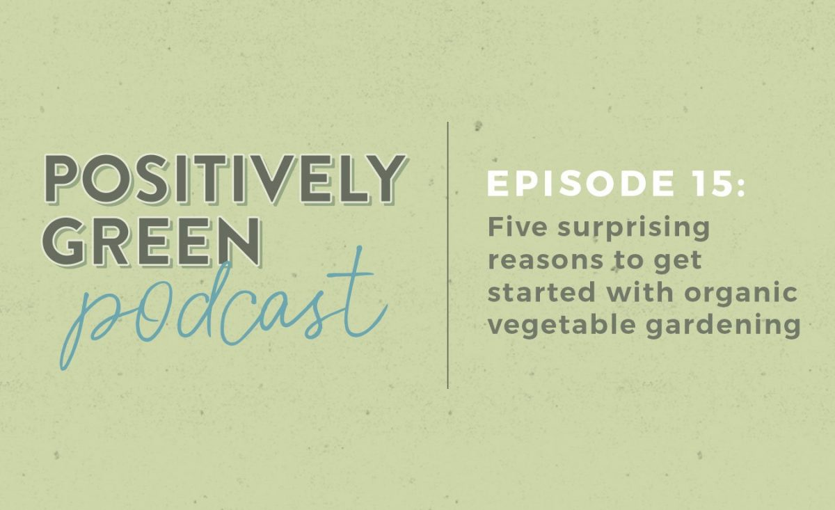 [Podcast Episode 15] Five Surprising Reasons to Start an Organic Garden