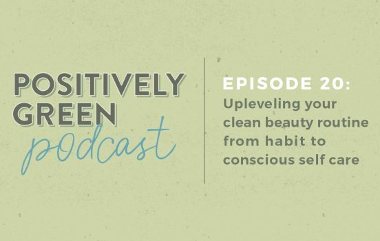 [Podcast Episode 20] Upleveling Your Clean Beauty Routine