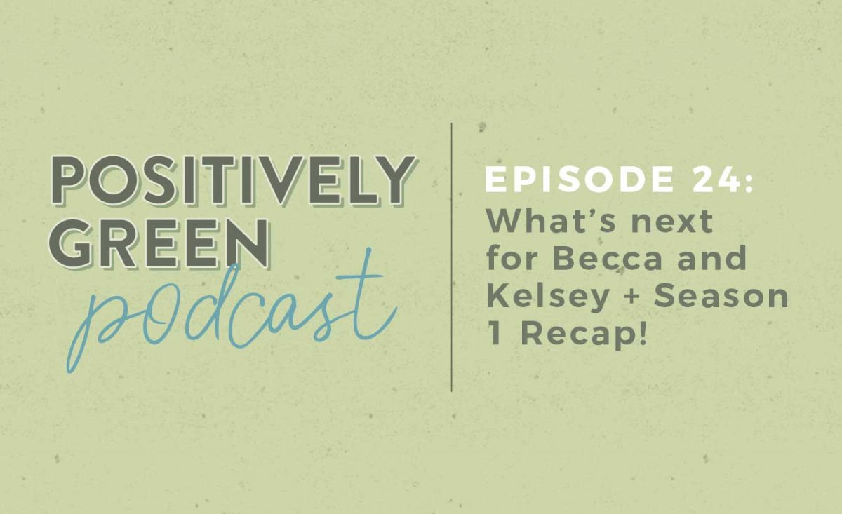 Positively Green Podcast Season 1 Recap