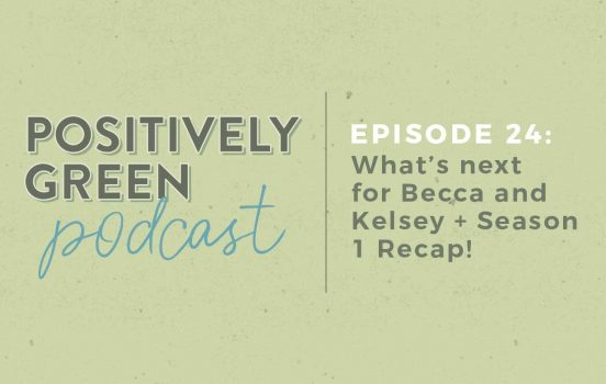 Positively Green Podcast: Season 1 Recap! [Episode 24]