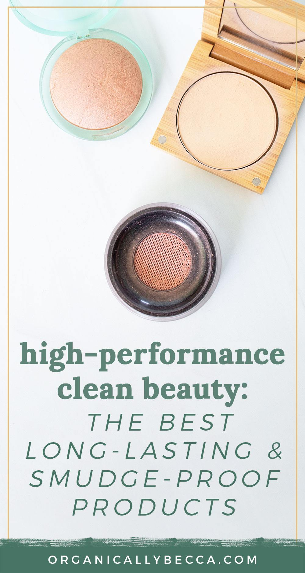 High-Performance Clean Beauty: Best Long-Lasting & Smudge-Proof Products