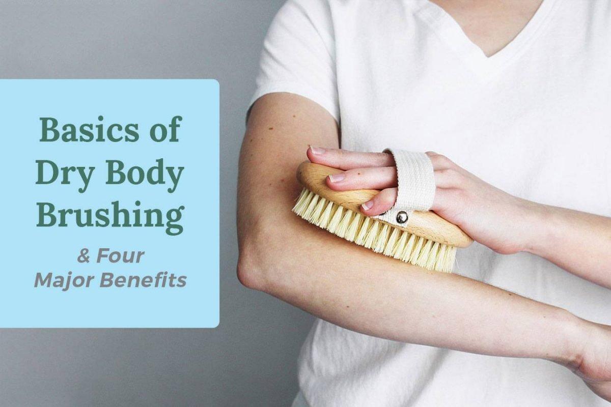 Basics of Dry Body Brushing & Four Major Reasons to Start Now