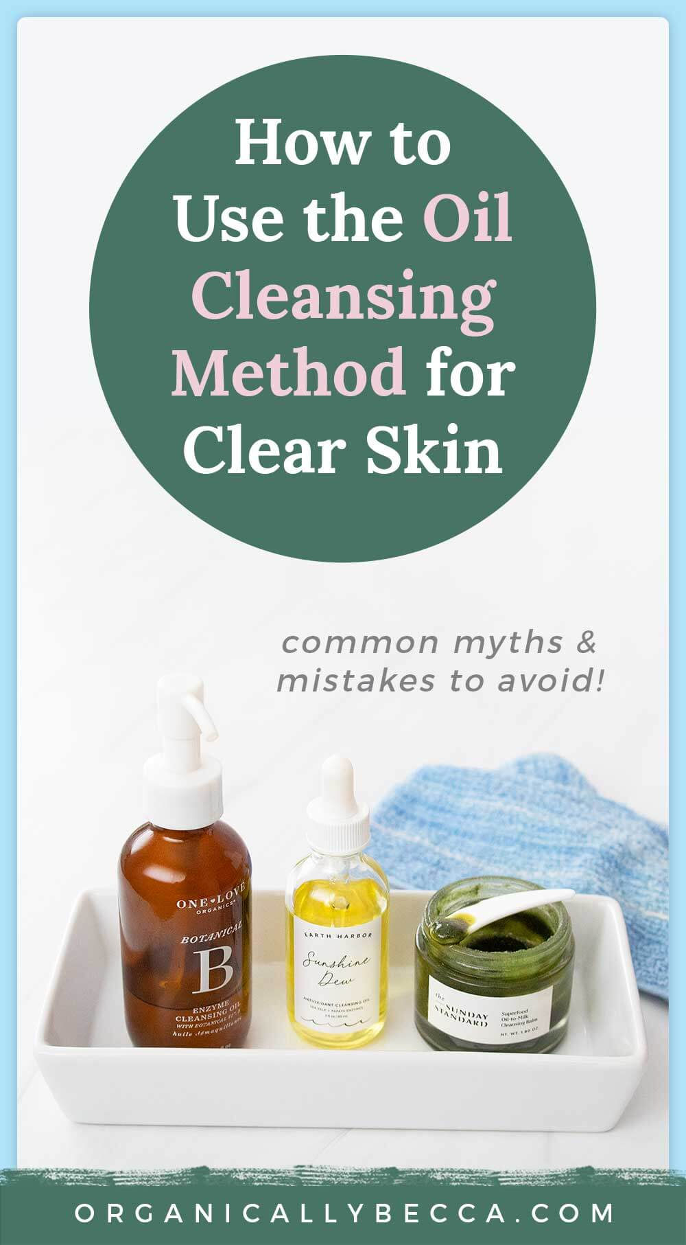 How to Get Started with the Oil Cleansing Method for Clear Skin
