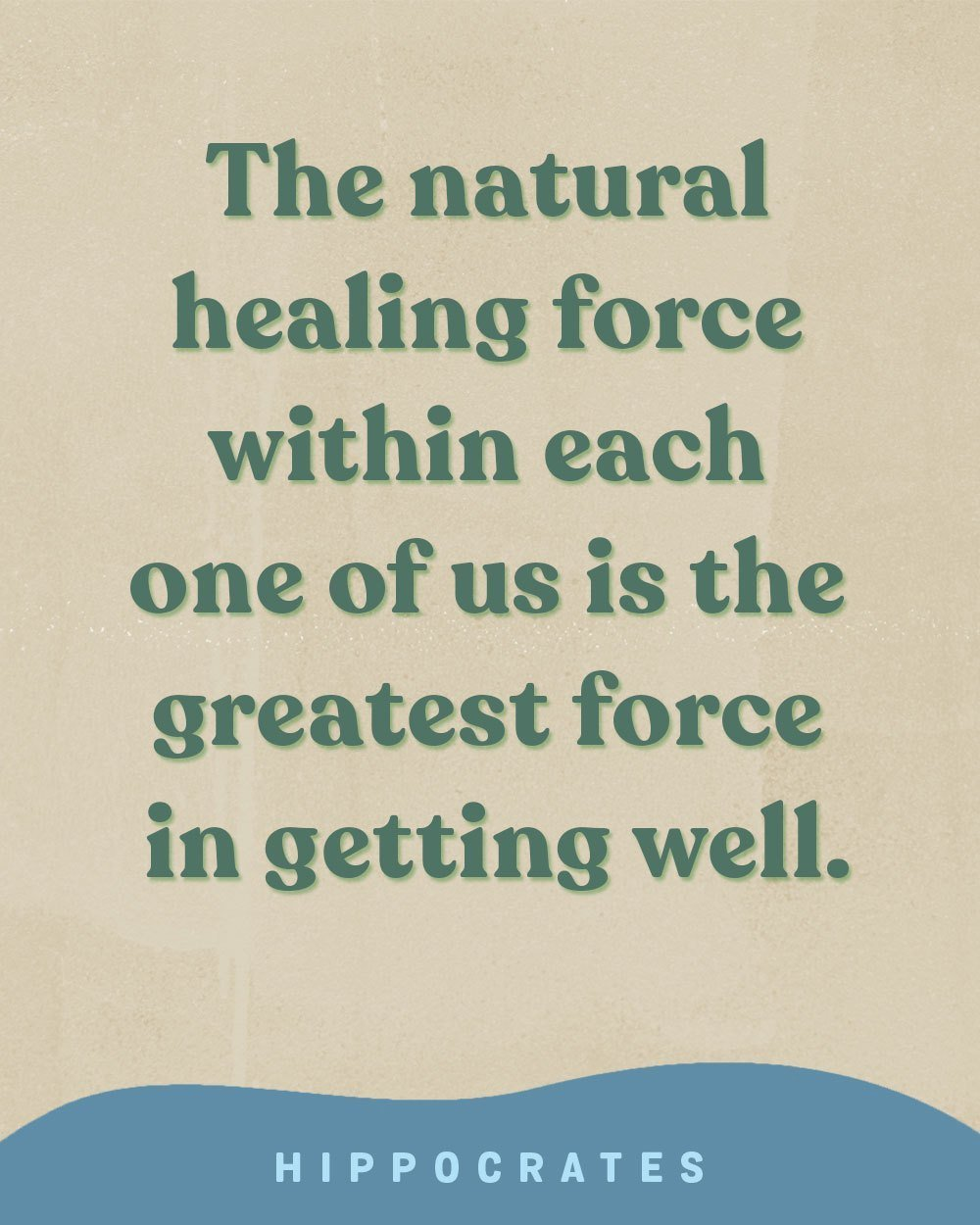 The natural healing force within each of us is the greatest force in getting well - Hippocrates quote